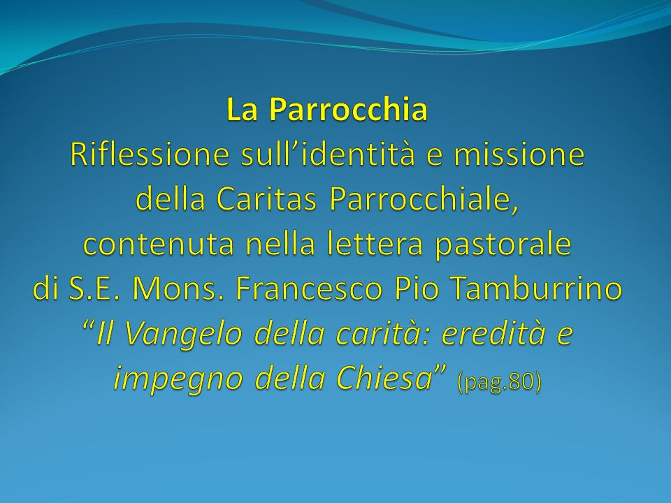 La Parrocchia Riflessione sull'identità e missione della Caritas Parrocchiale, contenuta nella lettera pastorale di S.E.