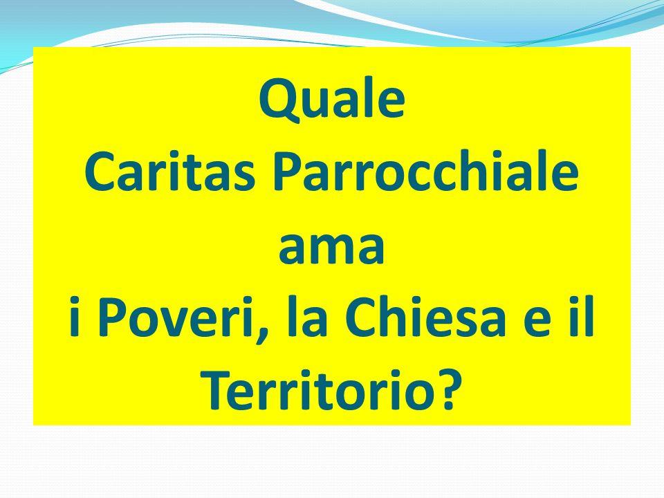 Quale Caritas Parrocchiale ama i Poveri, la Chiesa e il Territorio