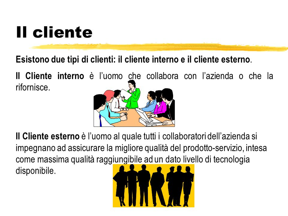 Il cliente Esistono due tipi di clienti: il cliente interno e il cliente esterno.