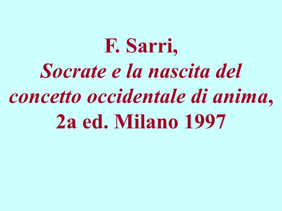 F. Sarri, Socrate e la nascita del concetto occidentale di anima, 2a ed. Milano 1997