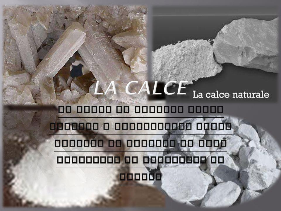 LA CALCE La calce si ottiene dalla cottura a temperature molto elevate di calcari ad alto contenuto di carbonato di calcio.