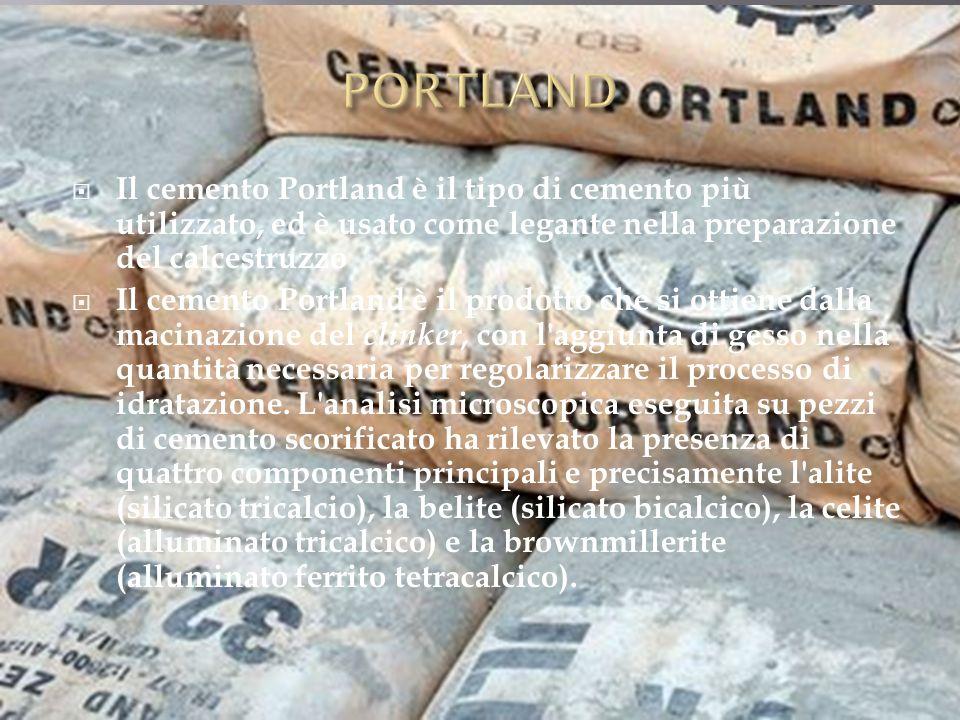 PORTLAND Il cemento Portland è il tipo di cemento più utilizzato, ed è usato come legante nella preparazione del calcestruzzo.