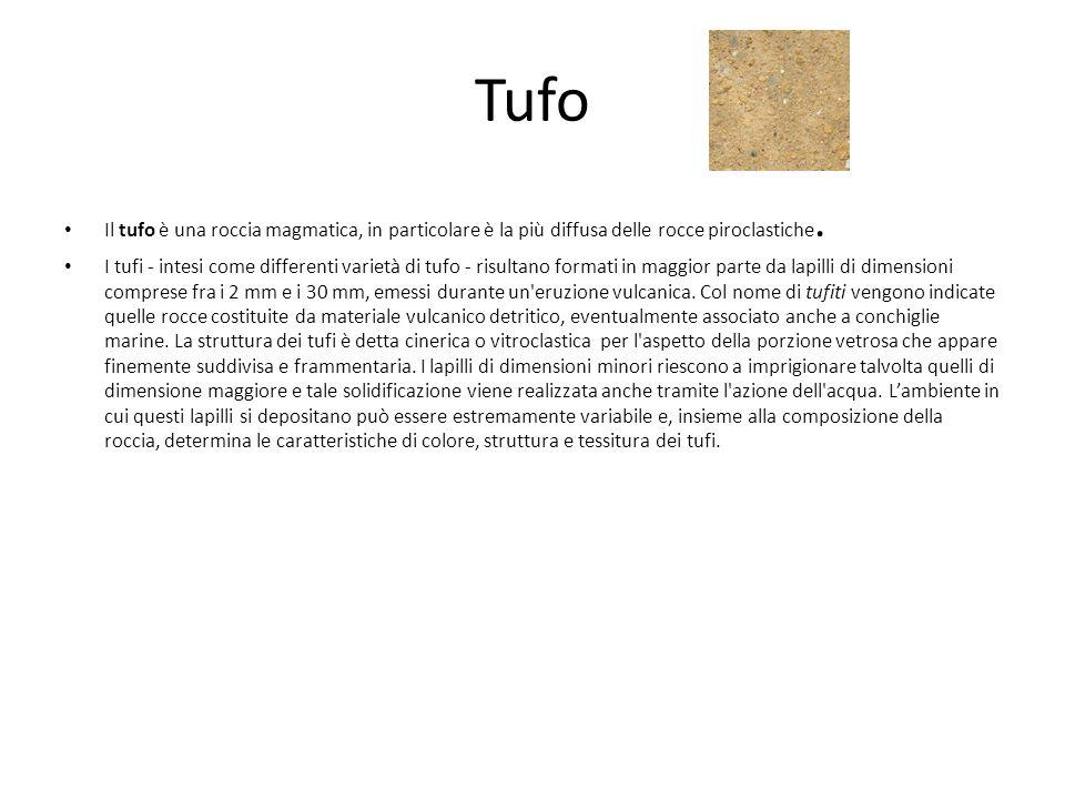Tufo Il tufo è una roccia magmatica, in particolare è la più diffusa delle rocce piroclastiche.