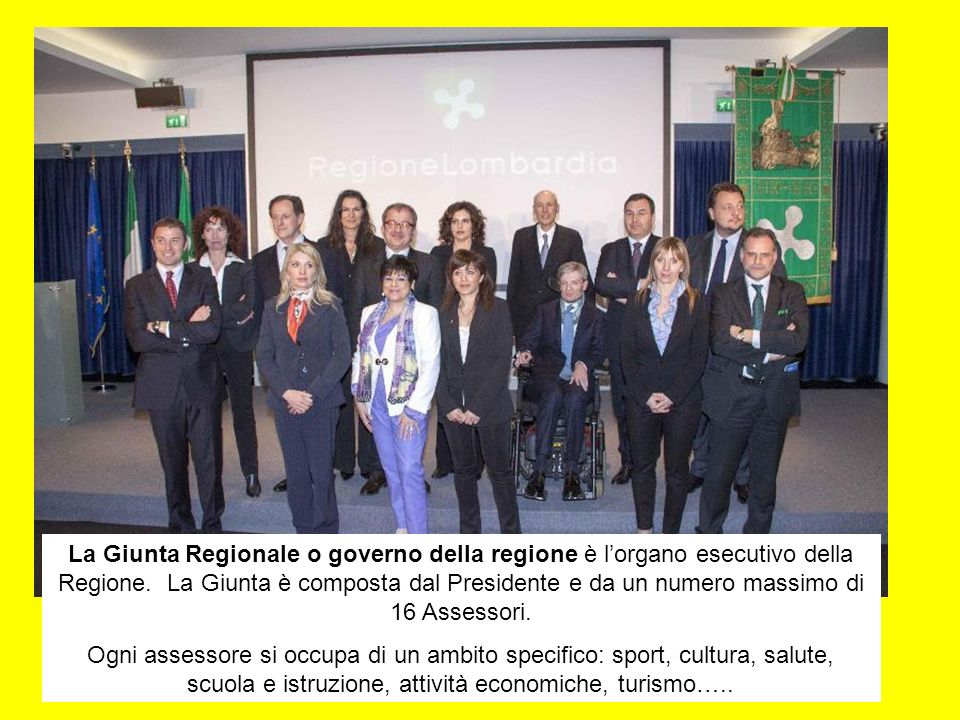 La Giunta Regionale o governo della regione è l'organo esecutivo della Regione. La Giunta è composta dal Presidente e da un numero massimo di 16 Assessori.