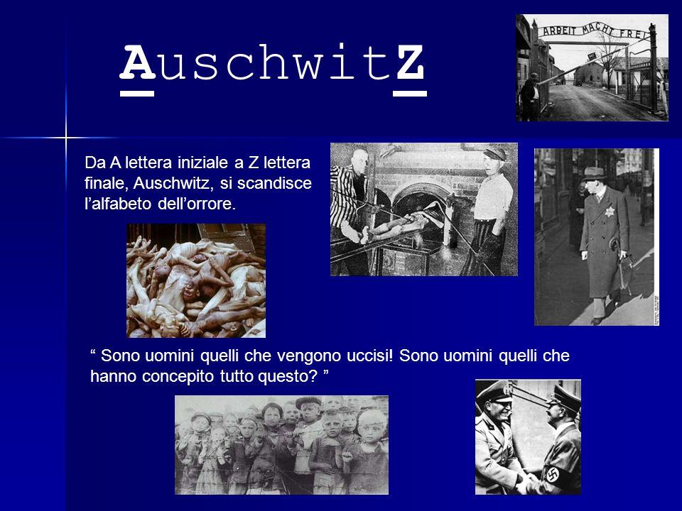 AuschwitZ Da A lettera iniziale a Z lettera finale, Auschwitz, si scandisce l'alfabeto dell'orrore.