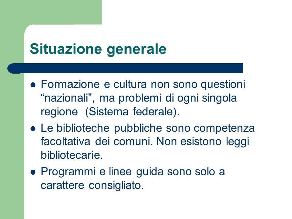 Situazione generale Formazione e cultura non sono questioni nazionali , ma problemi di ogni singola regione (Sistema federale).