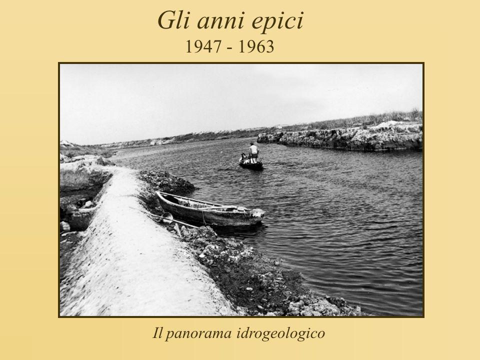 Gli anni epici 1947 - 1963 Il panorama idrogeologico