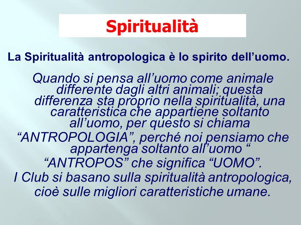 Spiritualità La Spiritualità antropologica è lo spirito dell'uomo.