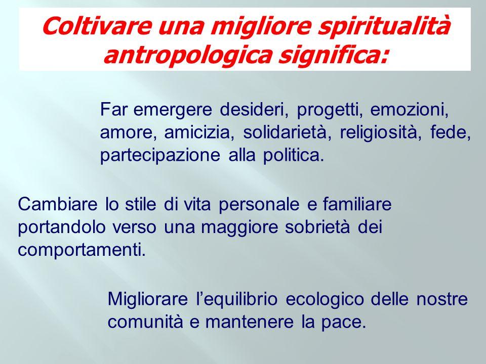 Coltivare una migliore spiritualità antropologica significa: