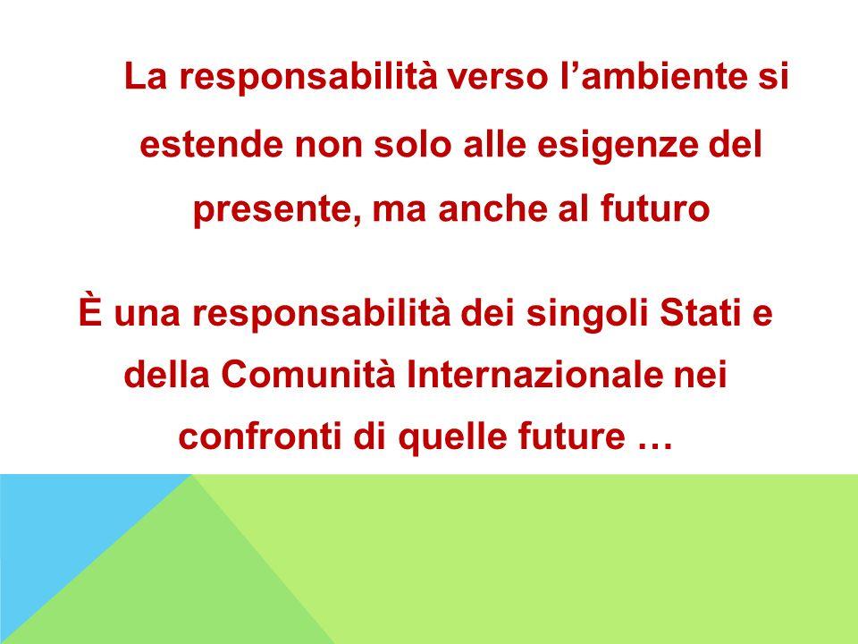 La responsabilità verso l'ambiente si estende non solo alle esigenze del presente, ma anche al futuro