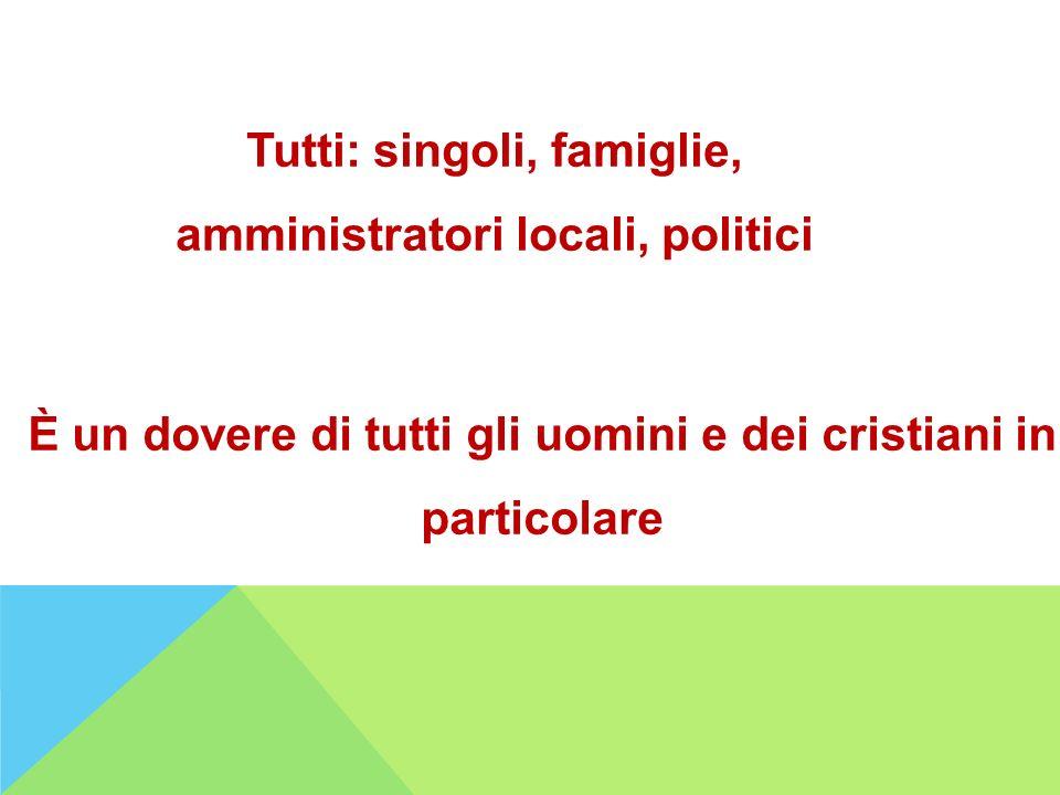 Tutti: singoli, famiglie, amministratori locali, politici