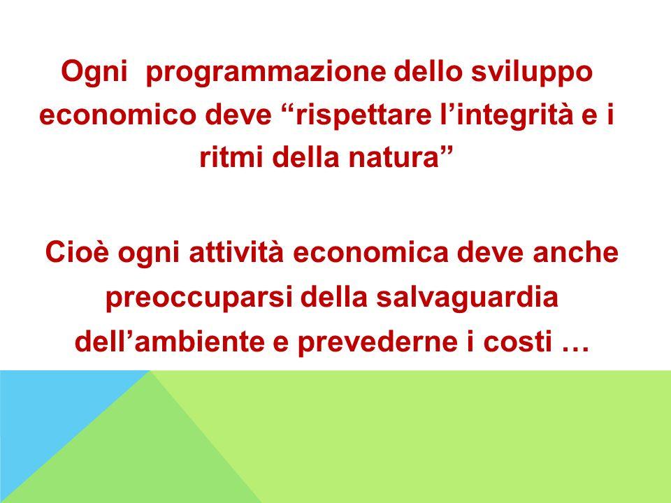 Ogni programmazione dello sviluppo economico deve rispettare l'integrità e i ritmi della natura