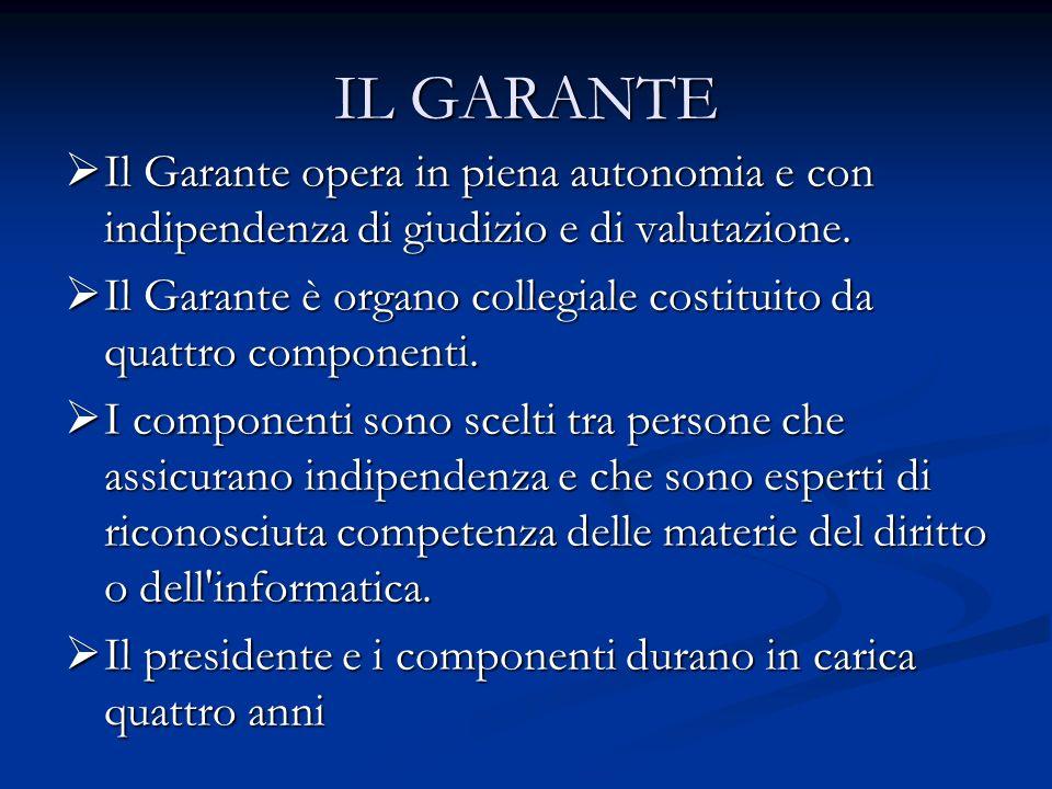 IL GARANTE Il Garante opera in piena autonomia e con indipendenza di giudizio e di valutazione.