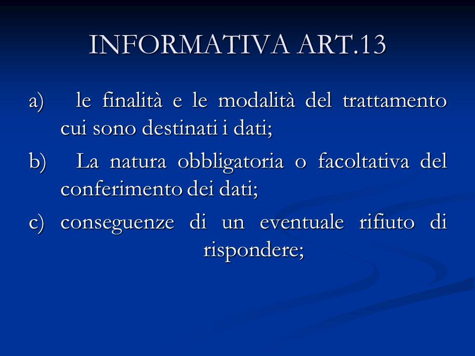 INFORMATIVA ART.13 le finalità e le modalità del trattamento cui sono destinati i dati;
