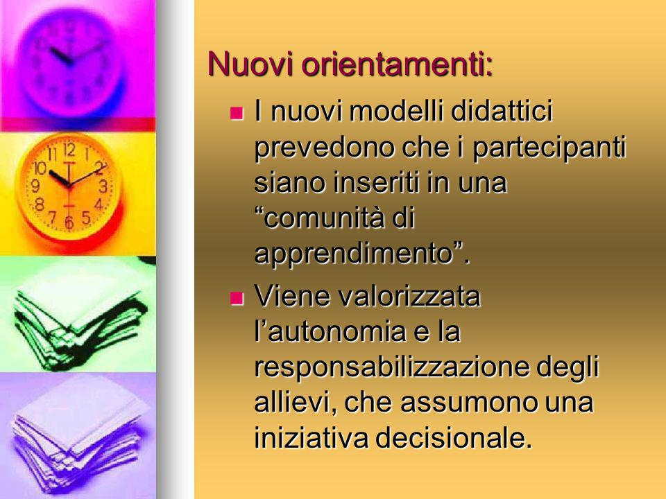 Nuovi orientamenti: I nuovi modelli didattici prevedono che i partecipanti siano inseriti in una comunità di apprendimento .