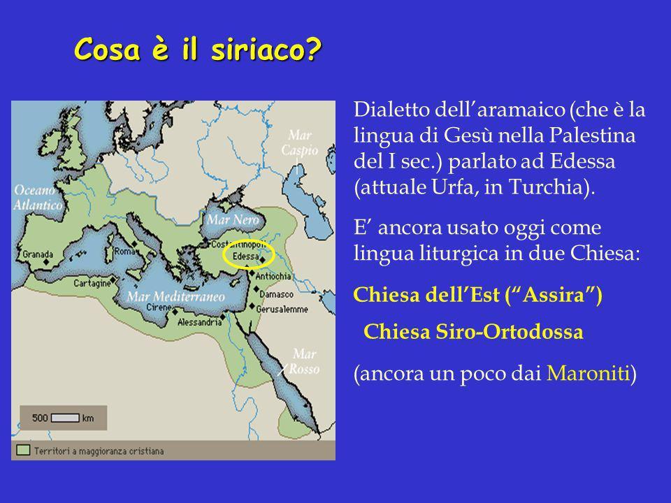 Cosa è il siriaco Dialetto dell'aramaico (che è la lingua di Gesù nella Palestina del I sec.) parlato ad Edessa (attuale Urfa, in Turchia).