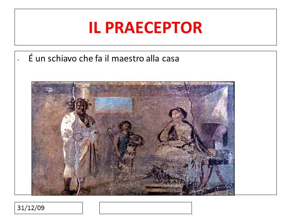 66 IL PRAECEPTOR É un schiavo che fa il maestro alla casa 31/12/09