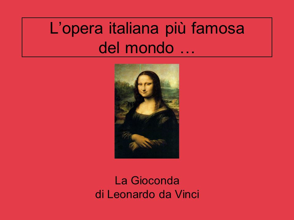 L'opera italiana più famosa del mondo …
