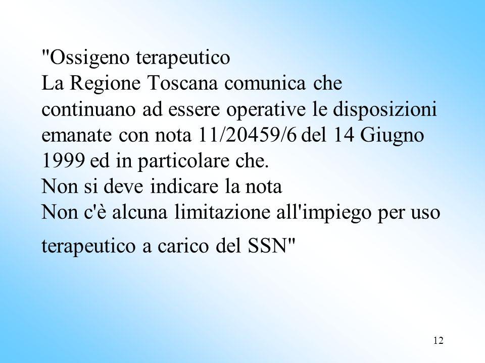 Ossigeno terapeutico La Regione Toscana comunica che continuano ad essere operative le disposizioni emanate con nota 11/20459/6 del 14 Giugno 1999 ed in particolare che.