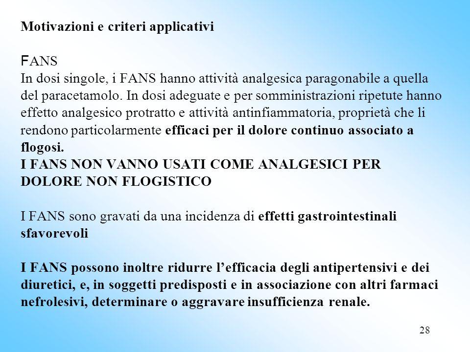 Motivazioni e criteri applicativi FANS In dosi singole, i FANS hanno attività analgesica paragonabile a quella del paracetamolo.