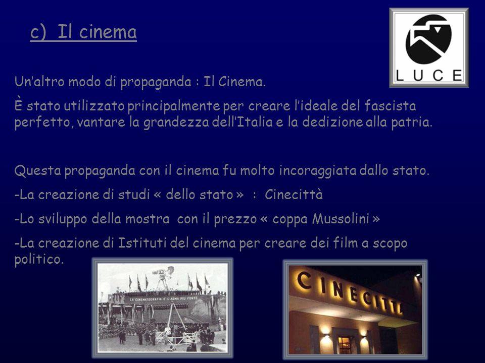 c) Il cinema Un'altro modo di propaganda : Il Cinema.