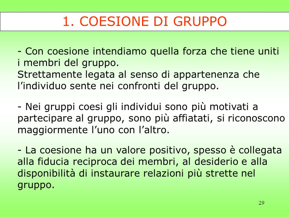 1. COESIONE DI GRUPPO - Con coesione intendiamo quella forza che tiene uniti. i membri del gruppo.