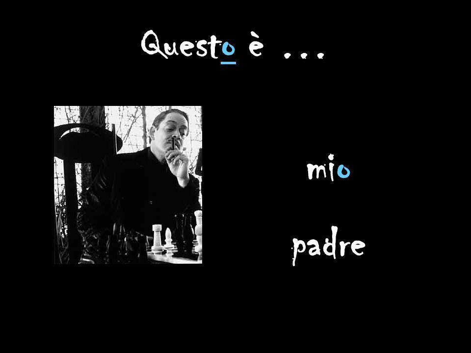 Questo è … mio padre