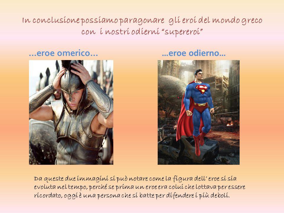 In conclusione possiamo paragonare gli eroi del mondo greco con i nostri odierni supereroi