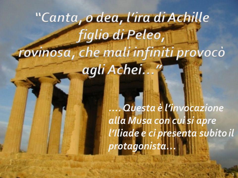 Canta, o dea, l'ira di Achille figlio di Peleo,