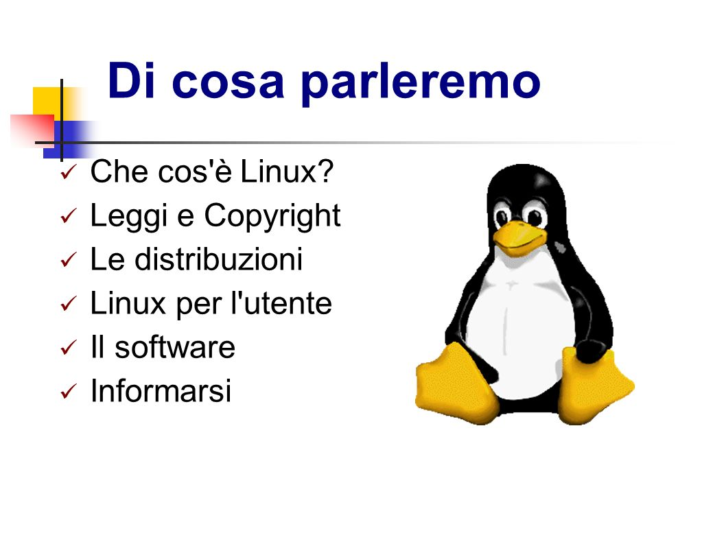 Di cosa parleremo Che cos è Linux Leggi e Copyright Le distribuzioni