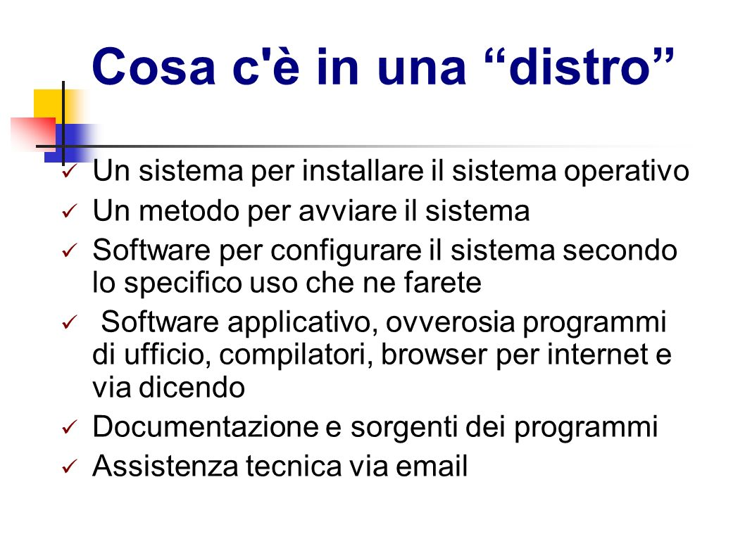 Cosa c è in una distro Un sistema per installare il sistema operativo. Un metodo per avviare il sistema.