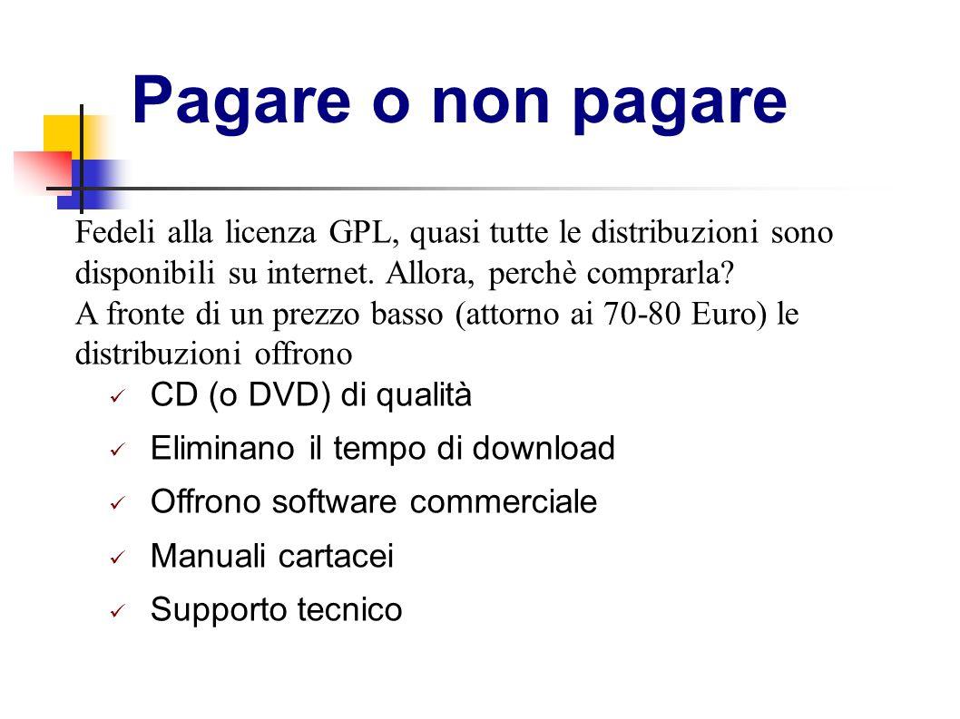 Pagare o non pagare Fedeli alla licenza GPL, quasi tutte le distribuzioni sono disponibili su internet. Allora, perchè comprarla
