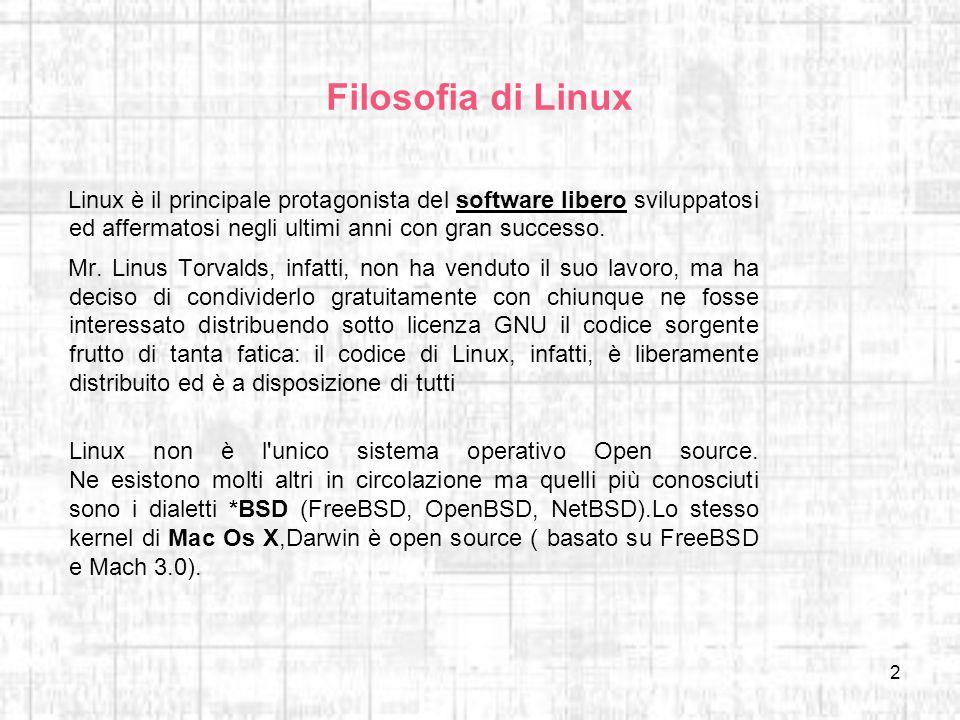 Filosofia di Linux Linux è il principale protagonista del software libero sviluppatosi ed affermatosi negli ultimi anni con gran successo.
