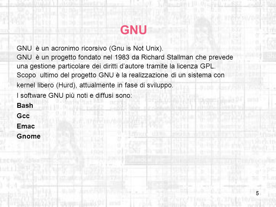 GNU GNU è un acronimo ricorsivo (Gnu is Not Unix).