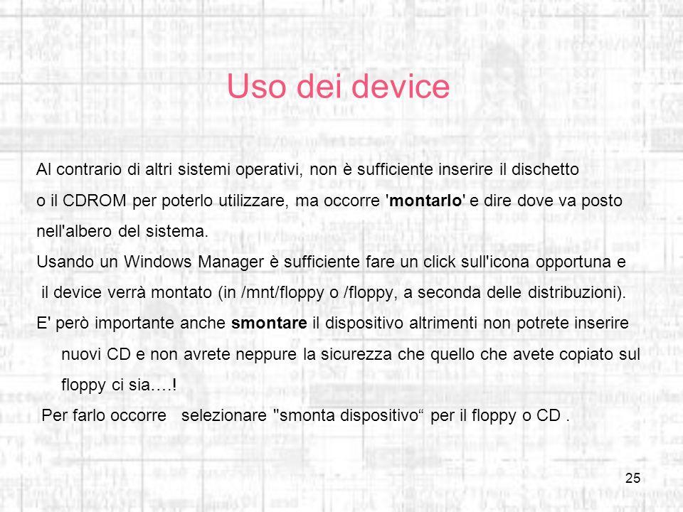 Uso dei deviceAl contrario di altri sistemi operativi, non è sufficiente inserire il dischetto.