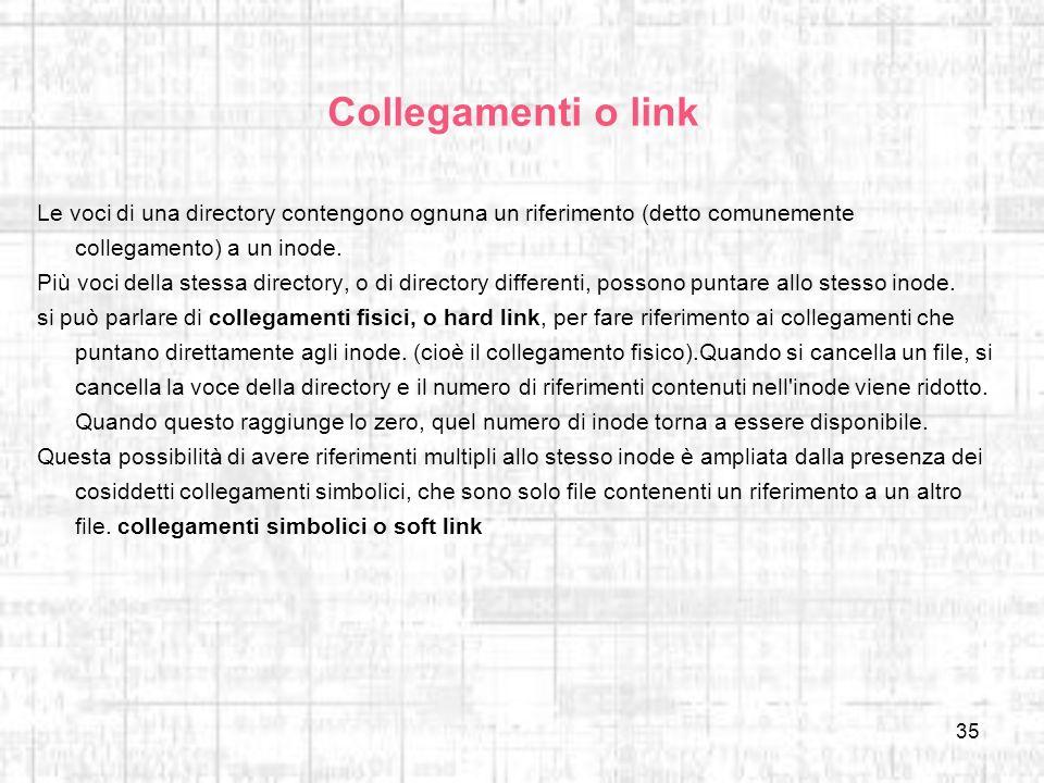 Collegamenti o link Le voci di una directory contengono ognuna un riferimento (detto comunemente collegamento) a un inode.