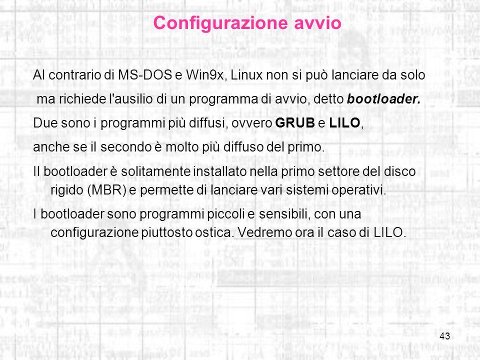Configurazione avvio Al contrario di MS-DOS e Win9x, Linux non si può lanciare da solo.