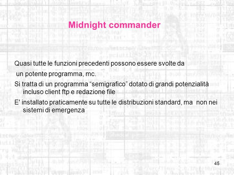 Midnight commander Quasi tutte le funzioni precedenti possono essere svolte da. un potente programma, mc.