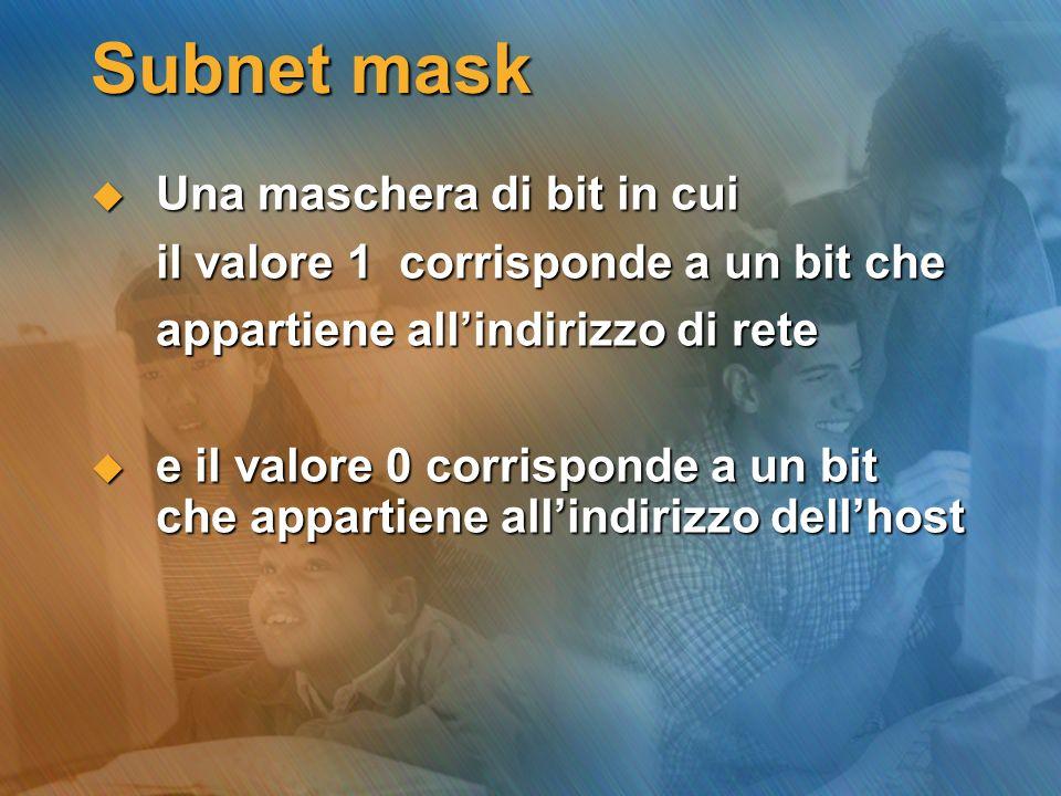 Subnet mask Una maschera di bit in cui