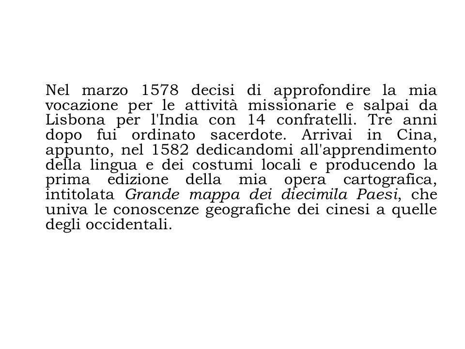 Nel marzo 1578 decisi di approfondire la mia vocazione per le attività missionarie e salpai da Lisbona per l India con 14 confratelli.