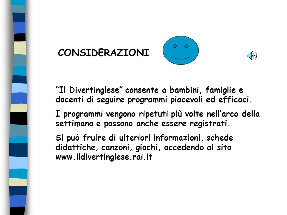 CONSIDERAZIONI Il Divertinglese consente a bambini, famiglie e docenti di seguire programmi piacevoli ed efficaci.