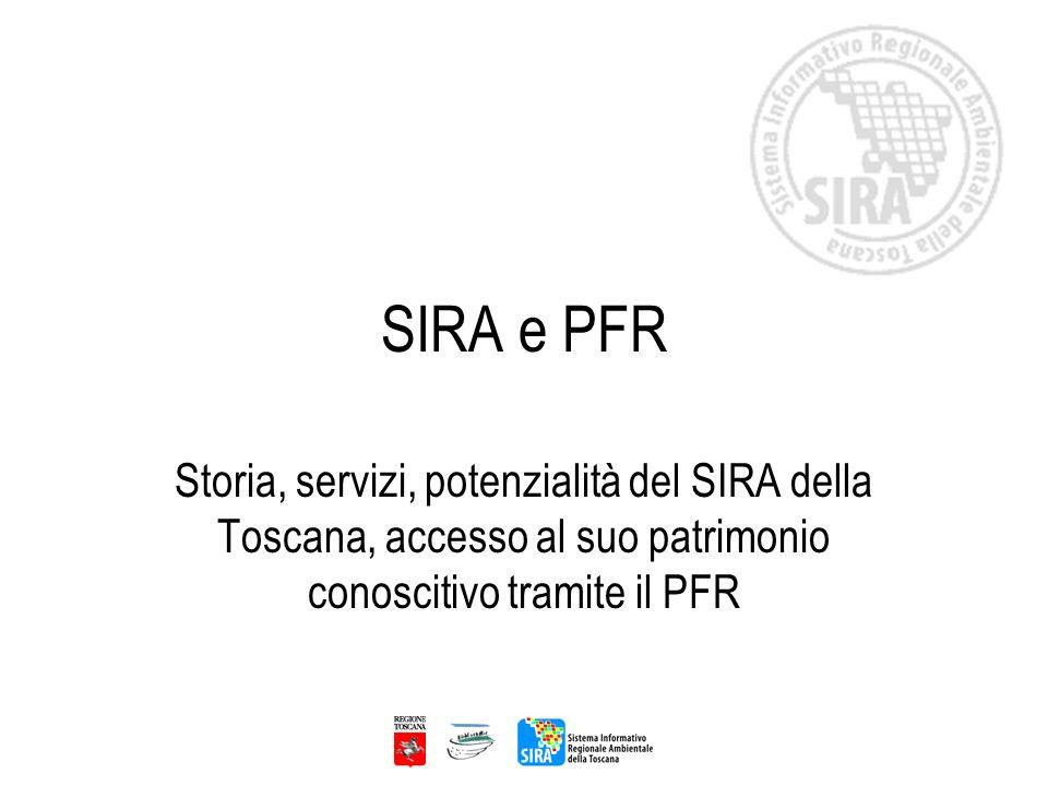 SIRA e PFR Storia, servizi, potenzialità del SIRA della Toscana, accesso al suo patrimonio conoscitivo tramite il PFR.