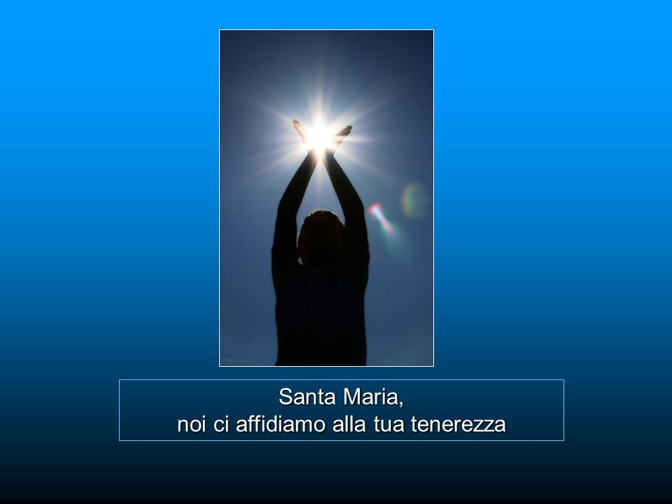 Santa Maria, noi ci affidiamo alla tua tenerezza