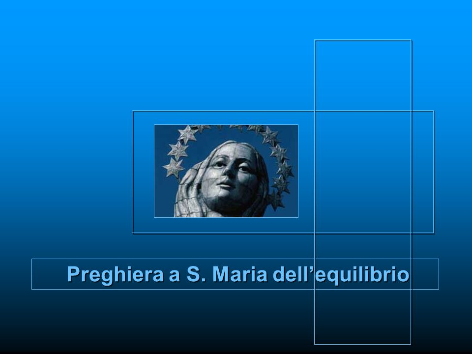 Preghiera a S. Maria dell'equilibrio