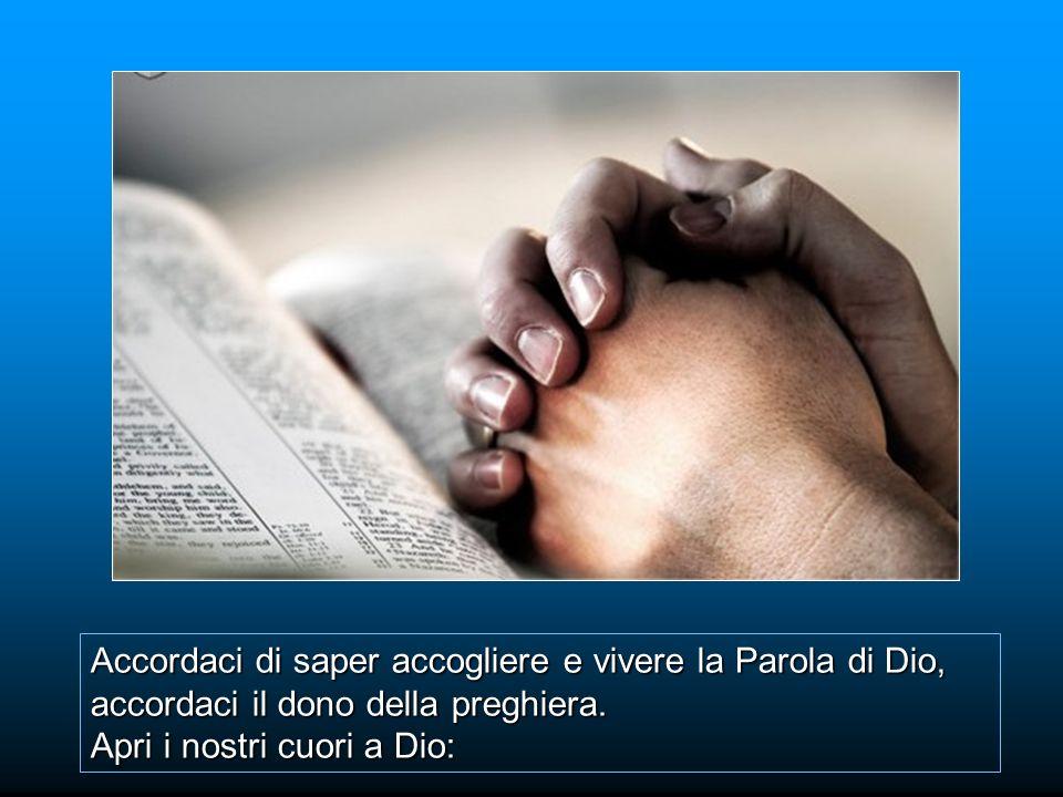 Accordaci di saper accogliere e vivere la Parola di Dio, accordaci il dono della preghiera.