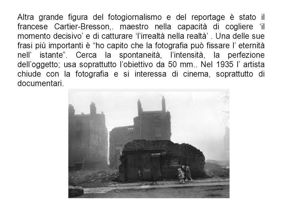 Altra grande figura del fotogiornalismo e del reportage è stato il francese Cartier-Bresson,.