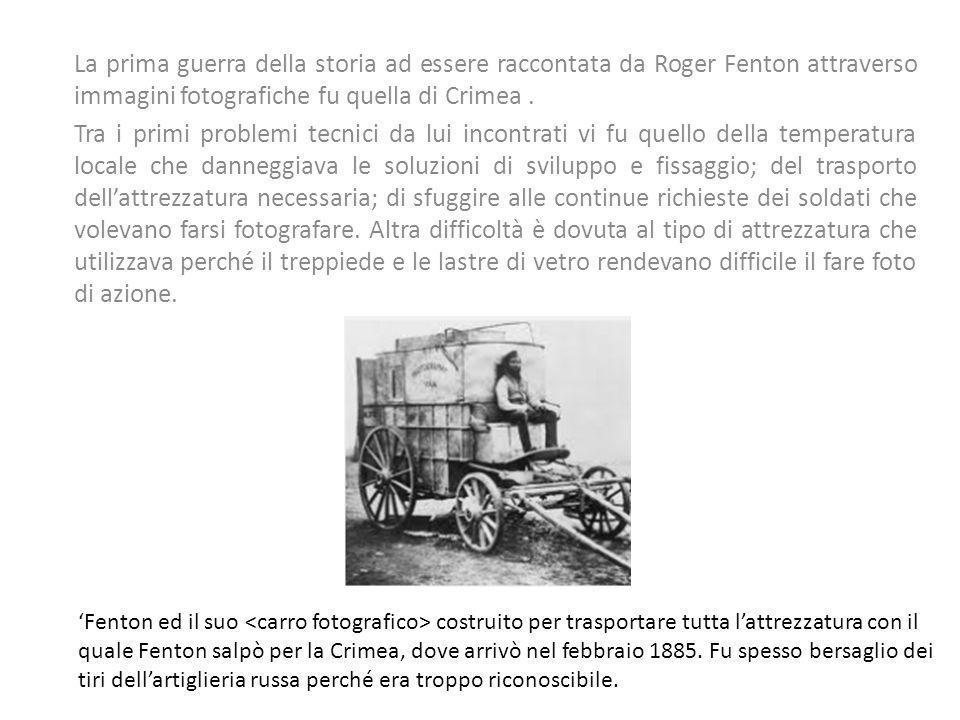 La prima guerra della storia ad essere raccontata da Roger Fenton attraverso immagini fotografiche fu quella di Crimea .