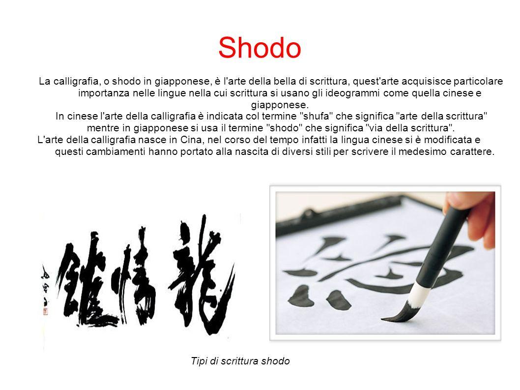 La calligrafia, o shodo in giapponese, è l arte della bella di scrittura, quest arte acquisisce particolare importanza nelle lingue nella cui scrittura si usano gli ideogrammi come quella cinese e giapponese.