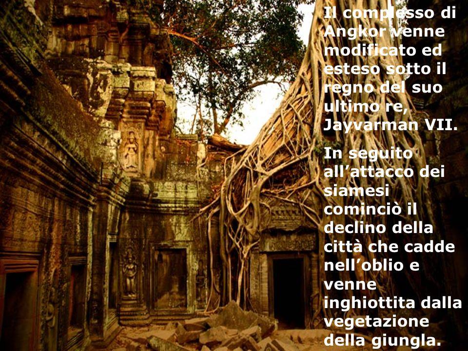 Il complesso di Angkor venne modificato ed esteso sotto il regno del suo ultimo re, Jayvarman VII.