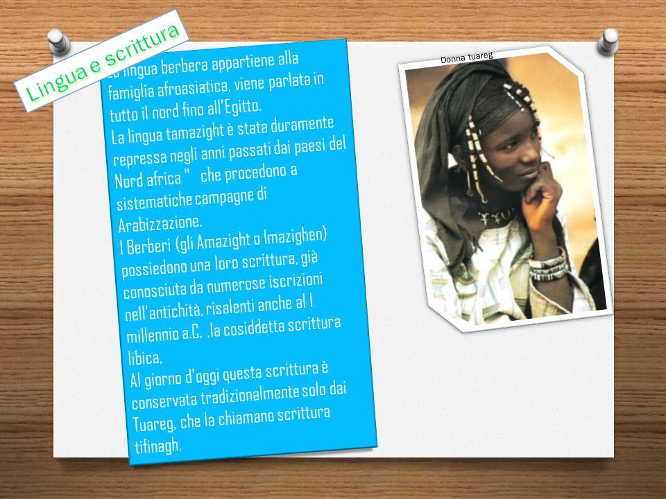 Lingua e scrittura La lingua berbera appartiene alla famiglia afroasiatica, viene parlata in tutto il nord fino all'Egitto.